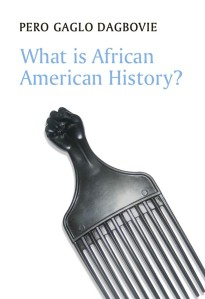What is African American History by Pero Gaglo Dagbovie