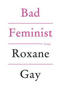Bad Feminist; Essays by-Roxane Gay
