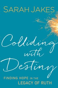 Colliding With Destiny; Finding Hope in the Legacy of Ruth by-Sarah Jakes