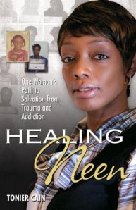 Healing Neen; One Woman's Path to Salvation from Trauma and Addiction by-Tonier Cain