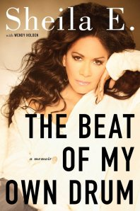The Beat of My Own Drum; A Memoir by-Sheila E.