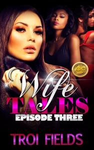 Wife Tales; Episode Three by-Troi Fields