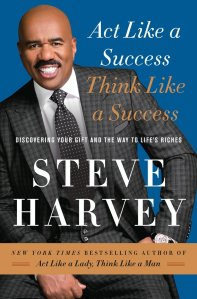 Act Like a Success, Think Like a Success; Discovering Your Gift and the Way to Life's Riches by-Steve Harvey