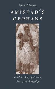 Amistad's Orphans by Benjamin Nicholas Lawrance