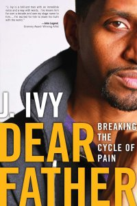 Dear Father; Breaking the Cycle of Pain by-J. Ivy