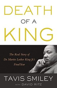Death of a King; The Real Story of Dr. Martin Luther King Jr.'s Final Year by-Tavis Smiley