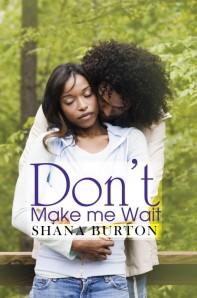 Don't Make Me Wait by-Shana Burton