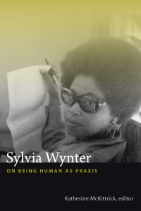Sylvia Wynter; On Being Human as Praxis by Katherine McKittrick (Edited by)