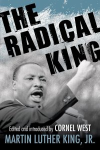 The Radical King by Martin Luther Jr King and Cornel West