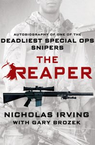 The Reaper; Autobiography of One of the Deadliest Special Ops Snipers by Nicholas Irving