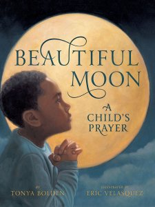 Beautiful Moon; A Child's Prayer by Tonya Bolden and Eric Velasquez