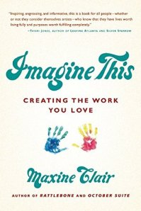 Imagine This; Creating the Work You Love by Maxine Clair