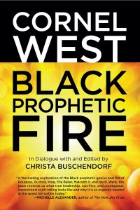 Black Prophetic Fire by-Cornel West and Christa Buschendorf