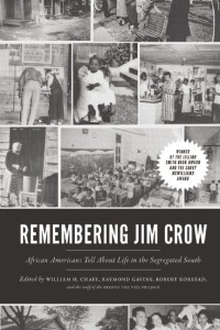 Remembering Jim Crow by William H. Chafe, Raymond Gavins, Robert Korstad