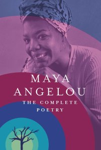 Maya Angelou; The Complete Poetry by Maya Angelou
