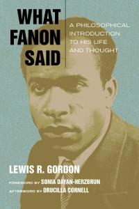 What Fanon Said by Lewis R. Gordon, Sonia Dayan-Herzbrun