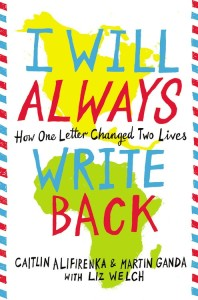 I Will Always Write Back by Martin Ganda, Caitlin Alifirenka, Liz Welch
