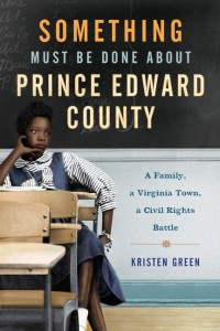 Something Must Be Done About Prince Edward County by Kristen Green