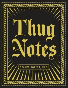 Thug Notes by Sparky Sweets PH.D.