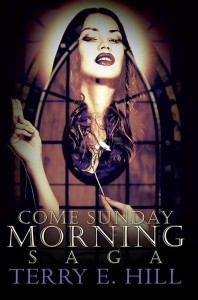 Come Sunday Morning Saga by Terry E. Hill