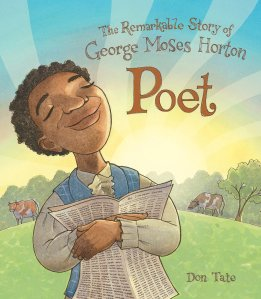 Poet, The Remarkable Story of George Moses Horton by Don Tate