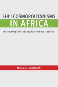 Shi'i Cosmopolitanisms in Africa by Mara A. Leictman