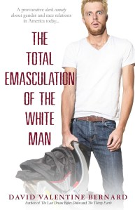 The Total Emasculation of the White Man by David Valentine Bernard