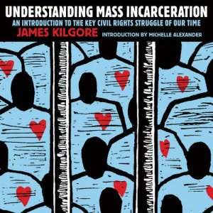 Understanding Mass Incarceration by James Kilgore