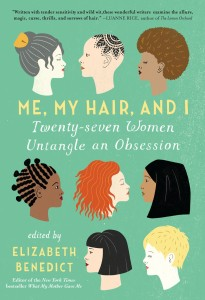 Me, My Hair, and I by Elizabeth Benedict