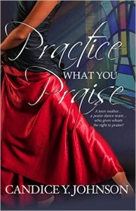 Practice What You Praise by Candice Y. Johnson