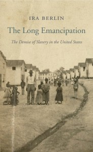 The Long Emancipation by Ira Berlin