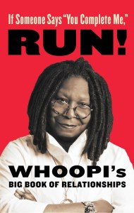If Someone Says 'You Complete Me,' RUN! by Whoopi Goldberg