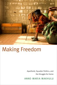 Making Freedom by Anne-Maria B Makhulu