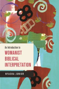 An Introduction to Womanist Biblical Interpretation by Nyasha Junior