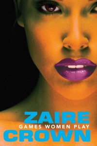 Games Women Play by Zaire Crown