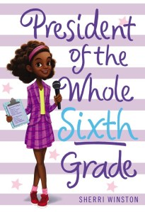 President of the Whole Sixth Grade by Sherri Winston