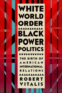 White World Order, Black Power Politics by Robert Vitalis