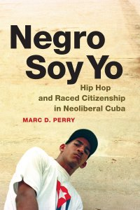 Negro Soy Yo by Marc D. Perry
