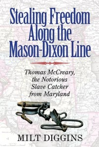 Stealing Freedom Along the Mason-Dixon Line by Milt Diggins