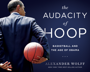 The Audacity of Hoop by Alexander Wolff