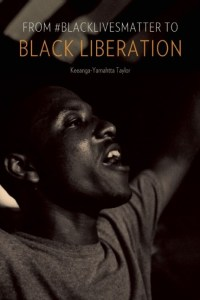 From #BlackLivesMatter to Black Liberation by Keeanga Taylor