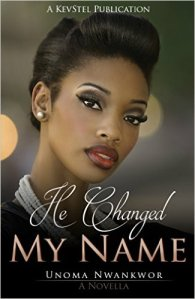 He Changed My Name by Unoma Nwankwor
