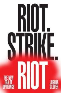 Riot. Strike. Riot by Joshua Clover