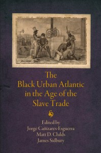 The Black Urban Atlantic in the Age of the Slave Trade by Jorge Canizares-Esguerra