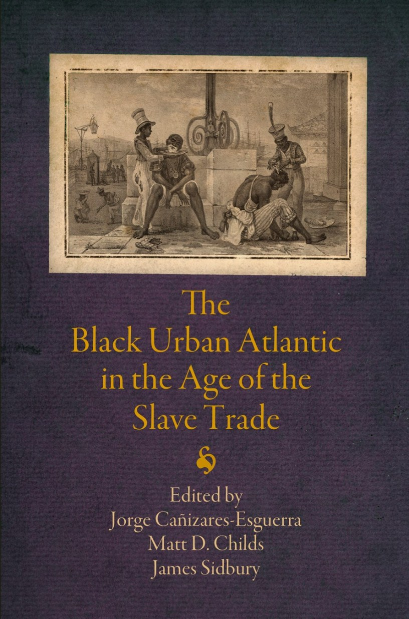 excerpt the black urban atlantic in the age of the slave trade by excerpt the black urban atlantic in the age of the slave trade by jorge canizares esguerra matt d childs