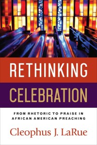 Rethinking Celebration by Cleophus J. LaRue