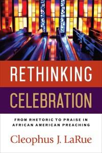 Rethinking Celebration by Cleophus J. LaRue