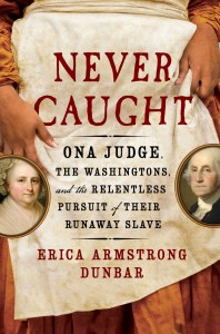 Never Caught by:Erica Armstrong Dunbar