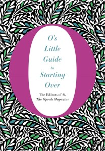 os-little-guide-to-starting-over-by-o-the-oprah-magazine