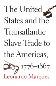the-united-states-and-the-transatlantic-slave-trade-to-the-americas-1776-1867-by-leonardo-marques